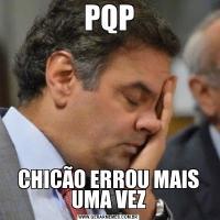 PQPCHICÃO ERROU MAIS UMA VEZ