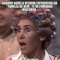 QUANDO AQUELA VIZINHA FOFOQUEIRA DA