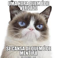 UMA HORA QUEM É DE VERDADESE CANSA DE QUEM É DE MENTIRA
