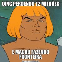 QING PERDENDO 12 MILHÕESE MACAU FAZENDO FRONTEIRA