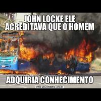 JOHN LOCKE ELE ACREDITAVA QUE O HOMEM ADQUIRIA CONHECIMENTO