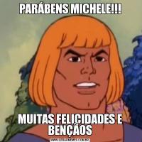 PARÁBENS MICHELE!!!MUITAS FELICIDADES E BENÇÃOS