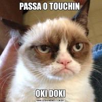 PASSA O TOUCHIN OKI DOKI