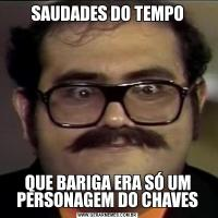 SAUDADES DO TEMPOQUE BARIGA ERA SÓ UM PERSONAGEM DO CHAVES