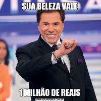 SUA BELEZA VALE1 MILHÃO DE REAIS