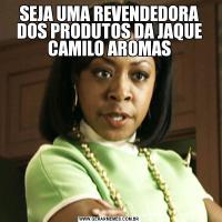 SEJA UMA REVENDEDORA DOS PRODUTOS DA JAQUE CAMILO AROMAS