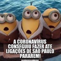 A CORONAVÍRUS CONSEGUIU FAZER ATE LIGAÇÕES DE SAO PAULO PARAREM!