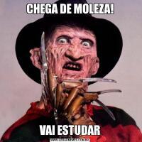 CHEGA DE MOLEZA!VAI ESTUDAR