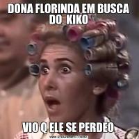 DONA FLORINDA EM BUSCA DO  KIKOVIO Q ELE SE PERDEO