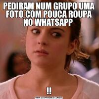 PEDIRAM NUM GRUPO UMA FOTO COM POUCA ROUPA NO WHATSAPP !!