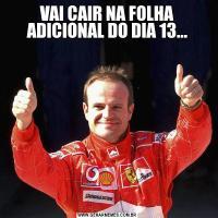 VAI CAIR NA FOLHA ADICIONAL DO DIA 13...