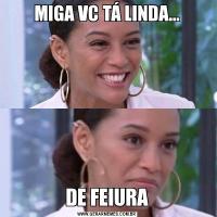 MIGA VC TÁ LINDA...DE FEIURA