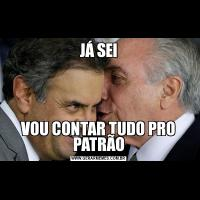 JÁ SEIVOU CONTAR TUDO PRO PATRÃO