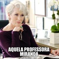 AQUELA PROFESSORA MIRANDA