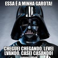 ESSA É A MINHA GAROTA!CHEGUEI CHEGANDO, LEVEI LVANDO, CASEI CASANDO!