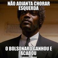 NÃO ADIANTA CHORAR ESQUERDAO BOLSONARO GANHOU E ACABOU