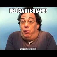 DELÍCIA DE BATATA!!