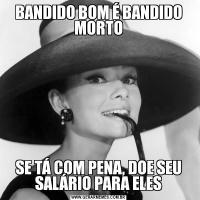 BANDIDO BOM É BANDIDO MORTOSE TÁ COM PENA, DOE SEU SALÁRIO PARA ELES