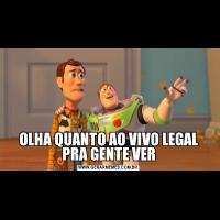 OLHA QUANTO AO VIVO LEGAL PRA GENTE VER