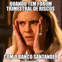 QUANDO TEM FÓRUM TRIMESTRAL DE RISCOSCOM O BANCO SANTANDER