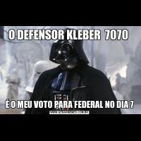 O DEFENSOR KLEBER  7070 É O MEU VOTO PARA FEDERAL NO DIA 7