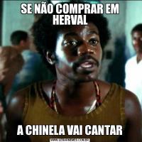 SE NÃO COMPRAR EM HERVALA CHINELA VAI CANTAR