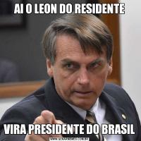 AI O LEON DO RESIDENTEVIRA PRESIDENTE DO BRASIL
