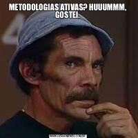 METODOLOGIAS ATIVAS? HUUUMMM, GOSTEI.