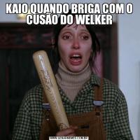 KAIO QUANDO BRIGA COM O CUSÃO DO WELKER