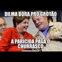 DILMA BORA PRO GROTÃOA PARICIDA PAGA O CHURRASCO