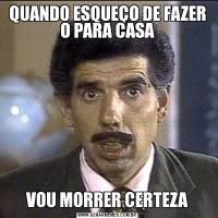QUANDO ESQUEÇO DE FAZER O PARA CASAVOU MORRER CERTEZA