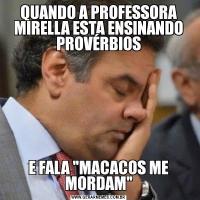 QUANDO A PROFESSORA MIRELLA ESTA ENSINANDO PROVÉRBIOSE FALA