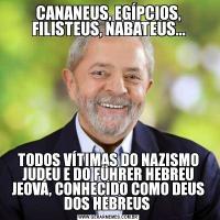 CANANEUS, EGÍPCIOS, FILISTEUS, NABATEUS...TODOS VÍTIMAS DO NAZISMO JUDEU E DO FÜHRER HEBREU JEOVÁ, CONHECIDO COMO DEUS DOS HEBREUS