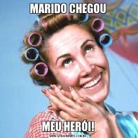 MARIDO CHEGOUMEU HERÓI!