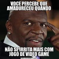 VOCE PERCEBE QUE AMADURECEU QUANDONÃO SE IRRITA MAIS COM JOGO DE VIDEO GAME