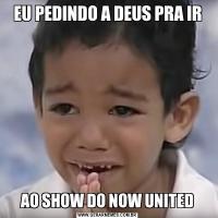 EU PEDINDO A DEUS PRA IRAO SHOW DO NOW UNITED
