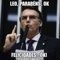 LEO,  PARABÉNS.. OKFELICIDADES... OK!