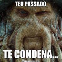 TEU PASSADOTE CONDENA...