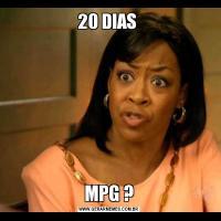 20 DIAS MPG ?