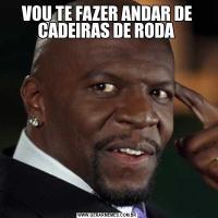 VOU TE FAZER ANDAR DE CADEIRAS DE RODA