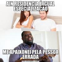 AIN RESIDENCIA É IGUAL ESPECIALIZACAOME APAIXONEI PELA PESSOA ERRADA