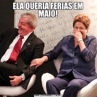 ELA QUERIA FERIAS EM MAIO!