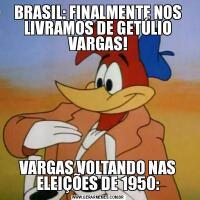BRASIL: FINALMENTE NOS LIVRAMOS DE GETÚLIO VARGAS!VARGAS VOLTANDO NAS ELEIÇÕES DE 1950: