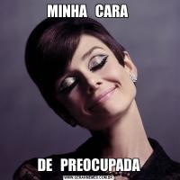 MINHA   CARA DE   PREOCUPADA