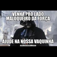 VENHA PRO LADO MALOQUEIRO DA FORÇAAJUDE NA NOSSA VAQUINHA