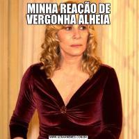 MINHA REAÇÃO DE VERGONHA ALHEIA