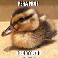 PERA PROF TO PATOLENO