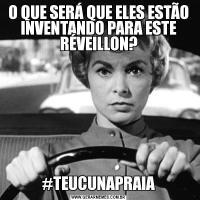 O QUE SERÁ QUE ELES ESTÃO INVENTANDO PARA ESTE RÉVEILLON?#TEUCUNAPRAIA