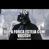 TCCQUE A FORÇA ESTEJA COM VOCÊS!!