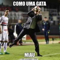 COMO UMA GATAMIAU